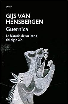 Guernica: La historia de un icono del siglo XX (Ensayo   Historia)
