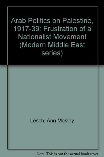 Arab Politics in Palestine, 1917-39: Frustration of a Nationalist Movement (The Modern Middle East series)