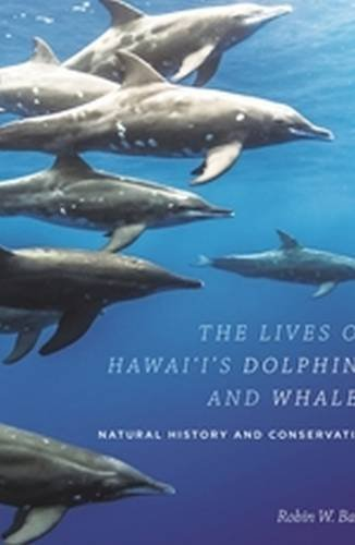 The Lives of Hawai'i's Dolphins and Whales: Natural History and Conservation by Robin W. Baird (2016-11-30) (The Natural History Of Whales And Dolphins)