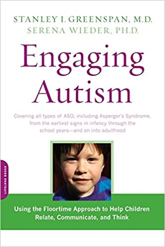 Engaging Autism: Using The Floortime Approach To Help Children Relate,  Communicate, And Think (A Merloyd Lawrence Book): Stanley I. Greenspan, ...