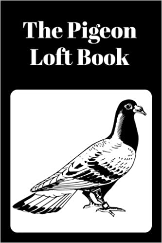 The Pigeon Loft Book: Racing and Breeding Loft Book With