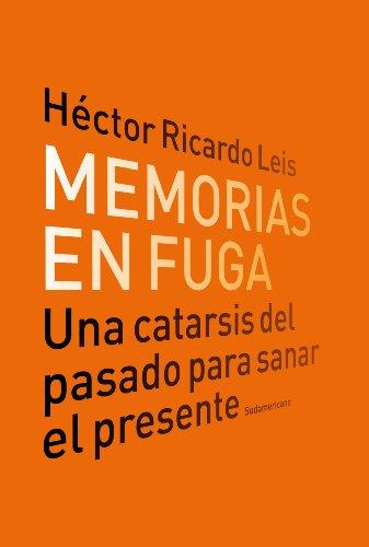 Descargar Libro Memorias En Fuga: Una Catarsis Del Pasado Para Sanar El Presente Héctor Ricardo Leis