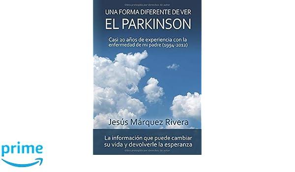 Una forma diferente de ver el Parkinson: Casi 20 años de experiencia con la enfermedad de mi padre (1994-2012) (Spanish Edition): Jesus Marquez Rivera: ...