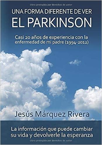 Una forma diferente de ver el Parkinson: Casi 20 años de experiencia con la enfermedad de mi padre (1994-2012) (Spanish Edition) (Spanish) 1st Edition