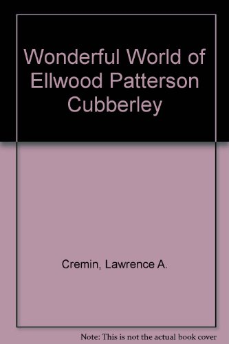 The Wonderful World of Ellwood Patterson Cubberley