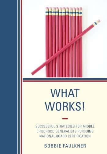 What Works!: Successful Strategies for Middle Childhood Generalists Pursuing National Board Certification by Bobbie Faulkner (2012-12-06)