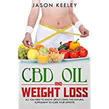 CBD Oil For Weight Loss: All You Need to Know About Using this Natural Supplement to Curb Your Appetite