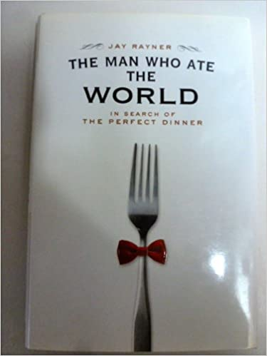 Descargar libros de isbnThe Man Who Ate the World: In Search of the Perfect Dinner [MAN WHO ATE THE WORLD] [Hardcover] in Spanish PDF