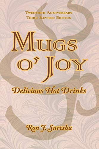 Mugs o' Joy: Delicious Hot Drinks by Ron J. Suresha