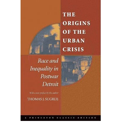 Download [ The Origins of the Urban Crisis: Race and Inequality in Postwar Detroit[ THE ORIGINS OF THE URBAN CRISIS: RACE AND INEQUALITY IN POSTWAR DETROIT ] By Sugrue, Thomas J. ( Author )Aug-01-2005 Paperback pdf epub