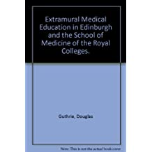 Extramural Medical Education in Edinburgh and the School of Medicine of the Royal Colleges.