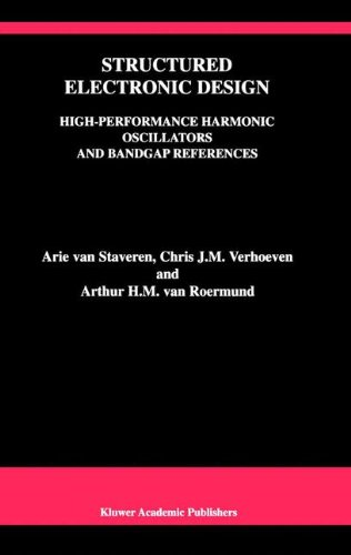 Structured Electronic Design: High-Performance Harmonic Oscillators and Bandgap References (The Springer International Series in Engineering and Computer Science)