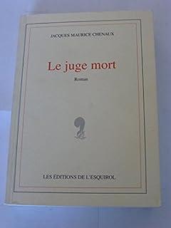 Le juge mort : [roman], Chenaux, Jacques Maurice