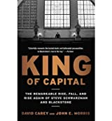 [ KING OF CAPITAL THE REMARKABLE RISE, FALL, AND RISE AGAIN OF STEVE SCHWARZMAN AND BLACKSTONE BY MORRIS, JOHN E.](AUTHOR)PAPERBACK