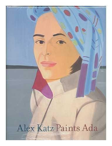 Alex Katz paints Ada / Robert Storr ; with essays by Lawrence Alloway, James Schuyler