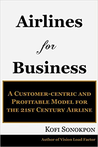Airlines for Business: A Customer-centric and Profitable Model for the 21st Century Airline (Airline Profits Book Series)