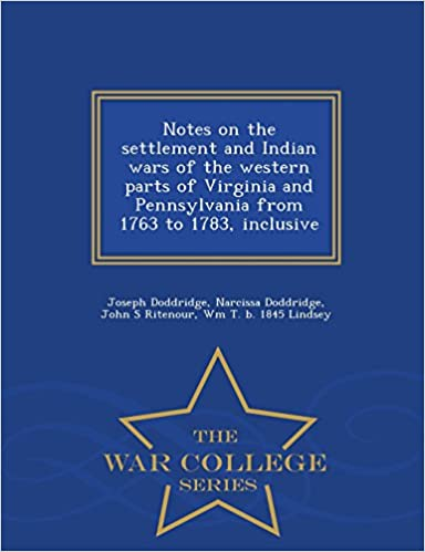 Book Notes on the settlement and Indian wars of the western parts of Virginia and Pennsylvania from 1763 to 1783, inclusive- War College Series