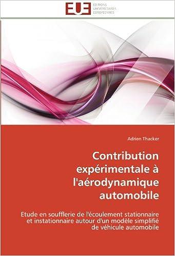 Ebooks doc télécharger Contribution expérimentale à l'aérodynamique automobile: Etude en soufflerie de l'écoulement stationnaire et instationnaire autour d'un modèle simplifié de véhicule automobile PDF FB2 iBook
