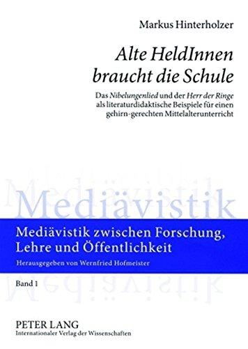 «Alte HeldInnen braucht die Schule»: Das «Nibelungenlied» und der «Herr der Ringe» als literaturdidaktische Beispiele für einen gehirn-gerechten ... zwischen Forschung, Lehre und Öffentlichkeit)