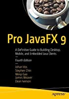 Pro JavaFX 9: A Definitive Guide to Building Desktop, Mobile, and Embedded Java Clients, 4th Edition Front Cover