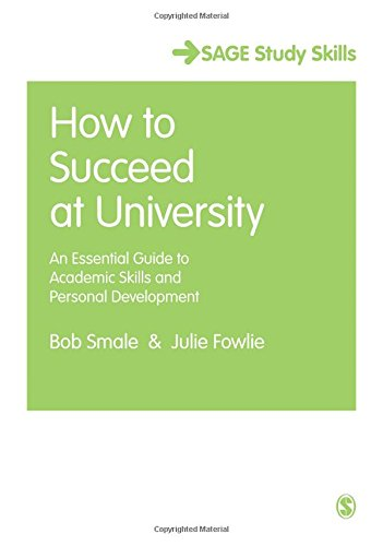 How to Succeed at University: An Essential Guide to Academic Skills and Personal Development (SAGE Study Skills Series)