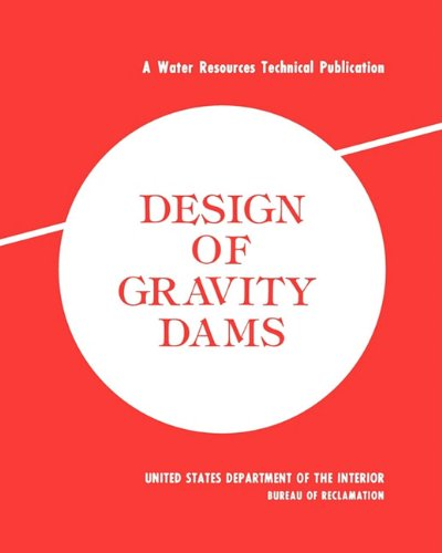 Design of Gravity Dams: Design Manual for Concrete Gravity Dams (A Water Resources Technical Publication)