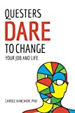 Questers Dare to Change Your Job and Life, Carole Kanchier, 1936672715