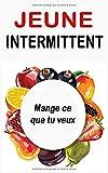 Jeûne Intermittent: Mange ce que tu veux