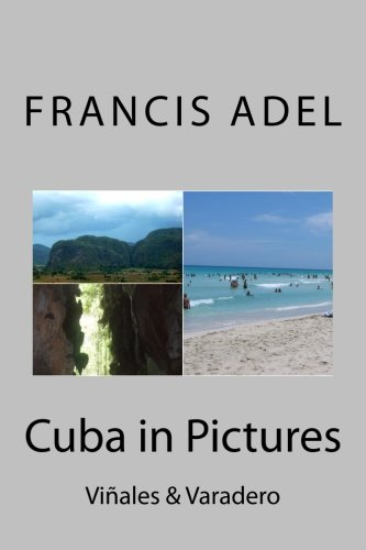 Cuba in Pictures: Viñales & Varadero (Volume 4)