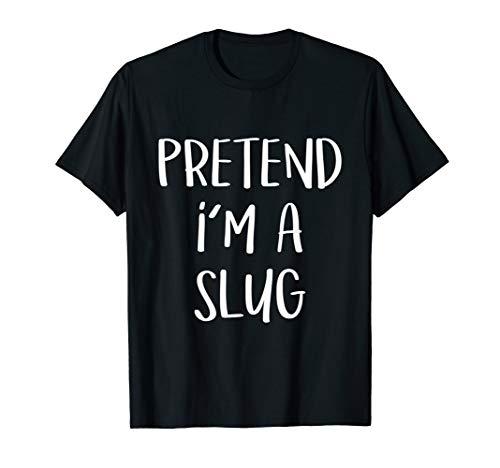 Pretend I'm A Slug Costume Funny Halloween Party T-Shirt