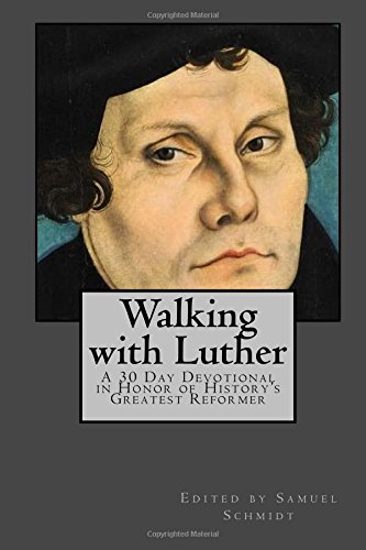 Walking with Luther: A 30 Day Devotional in Honor of History's Greatest Reformer pdf epub