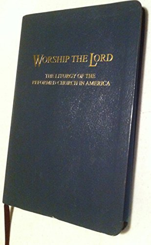 Worship The Lord (The Liturgy Of The Reformed Church In America)
