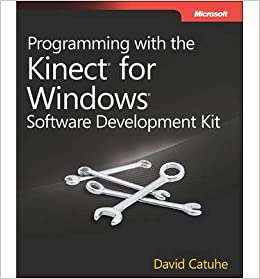 Programming With The Kinect For Windows Software Development Kit Add Gesture And Posture Recognition To Your Applications Paperback Common By Author David Catuhe 0884144122589 Amazon Com Books