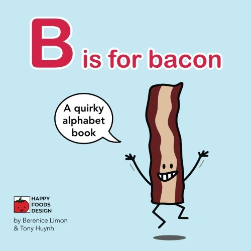B is for bacon Alphabet Book: A Quirky Alphabet Book