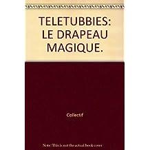 TELETUBBIES: LE DRAPEAU MAGIQUE.