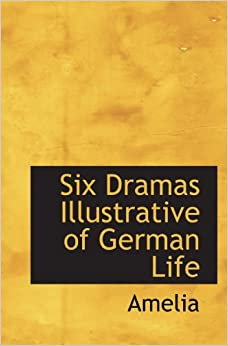 Six Dramas Illustrative of German Life
