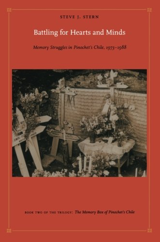 Battling for Hearts and Minds: Memory Struggles in Pinochet's Chile, 1973–1988 (Latin America Otherwise)