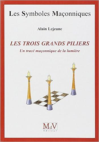 Livres Les trois grands piliers : Un tracé maçonnique de la lumière pdf, epub