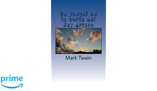 Un yanqui en la corte del Rey Arturo (Spanish Edition): Mark Twain, Angel Sanchez: 9781535356619: Amazon.com: Books