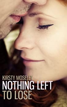 Nothing Left to Lose (Guarded Hearts Book 1) by [Moseley, Kirsty]