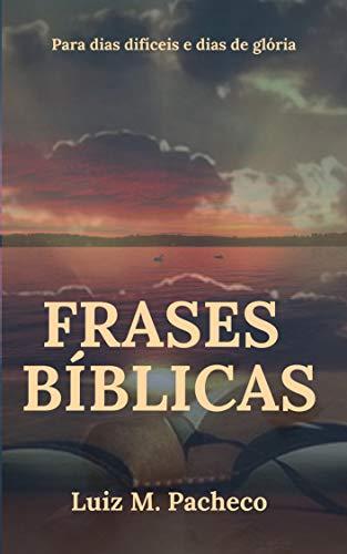Frases Bíblicas Para Dias Difíceis E Dias De Glória Ebook Luiz M