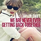 We Are Never Ever Getting Back Together [SINGLE track]