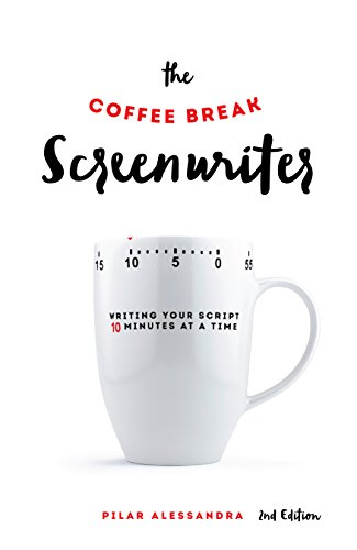 (The Coffee Break Screenwriter: Writing Your Script Ten Minutes at a Time - 2nd Edition)
