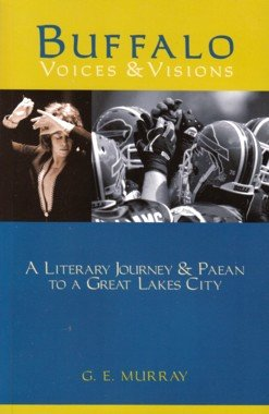 Buffalo Voices & Visons a Literacy Journey & Paean to a Great Lakes City