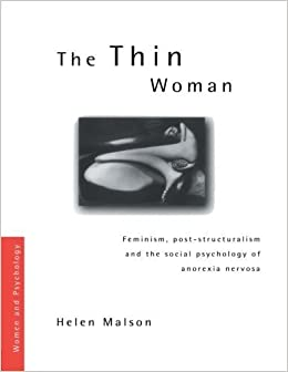 Book The Thin Woman: Feminism, Post-structuralism and the Social Psychology of Anorexia Nervosa (Women and Psychology) by Malson, Helen (1997)