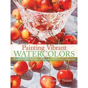 Painting Vibrant Watercolors: Discover the Magic of Light, Color and Contrast [Paperback] [2011] Soon Y. Warren