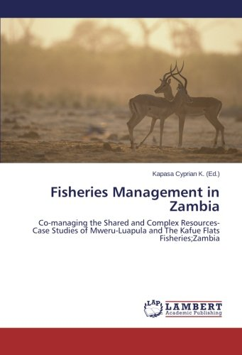 Download Fisheries Management in Zambia: Co-managing the Shared and Complex Resources-Case Studies of Mweru-Luapula and The Kafue Flats Fisheries;Zambia ebook