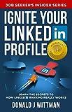 Ignite Your LinkedIn Profile: Learn the Secrets to How LinkedIn Ranking Really Works (Job Seeker s Insider Series)