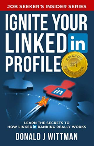 Ignite Your LinkedIn Profile: Learn the Secrets to How LinkedIn Ranking Really Works (Job Seeker