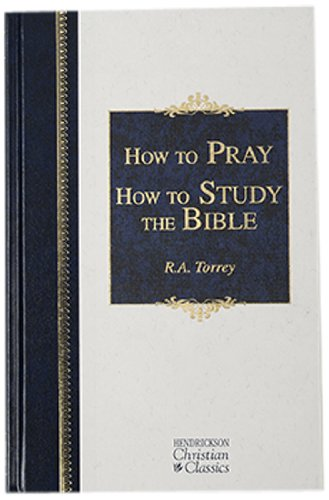 How to Pray and Study the Bible (Hendrickson Classics)